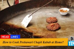 How to Cook Peshawari Chapli Kabab at Home?