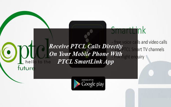 Receive PTCL Calls Directly On Your Mobile Phone With PTCL SmartLink App