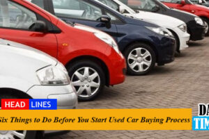 Six Things to Do Before You Start Used Car Buying Process