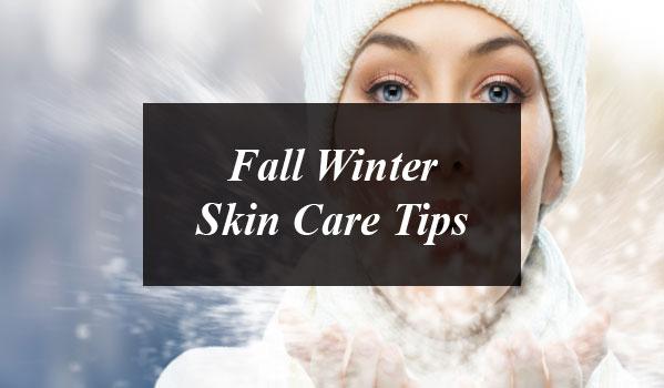 Fall Winter Skin Care Tips