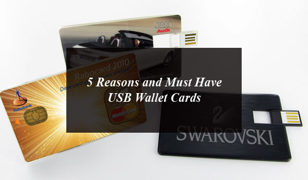 5 Reasons and Must Have USB Wallet Cards