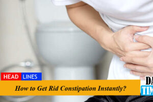 How to Get Rid Constipation Instantly?