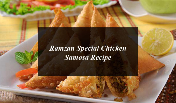 Ramzan Special Chicken Samosa Recipe