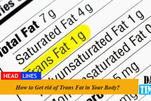 How to Get rid of Trans Fat in Your Body?