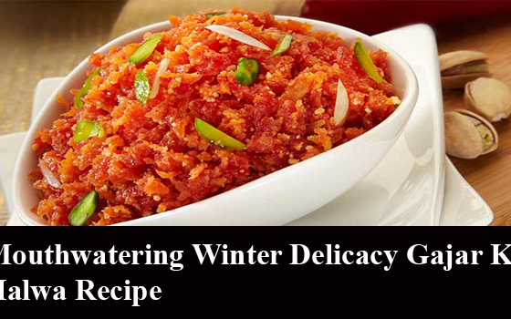 Mouthwatering Winter Delicacy Gajar Ka Halwa Recipe