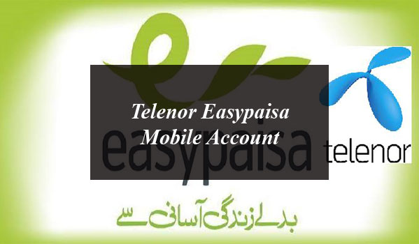 Everything You Need to Know About Telenor Easypaisa Mobile Account