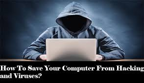 How To Save Your Computer From Hacking and Viruses?
