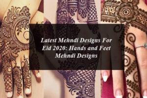 Latest Mehndi Designs For Eid 2020: Hands and Feet Mehndi Designs