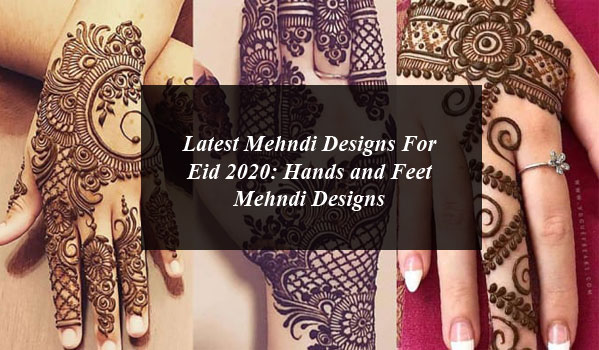Latest Mehndi Designs For Eid 2020: Hands and Feet Mehndi Designs