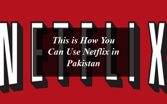 This is how you can use Netflix in Pakistan