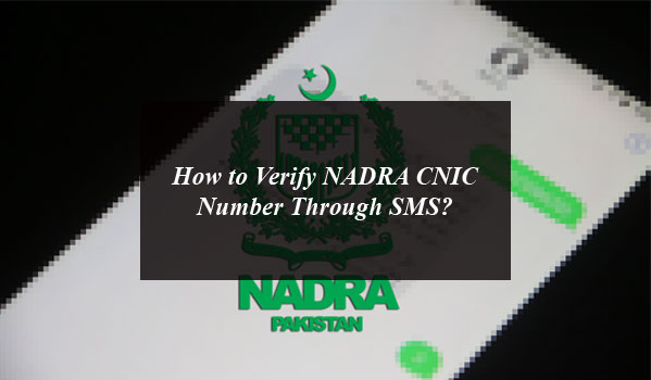 How to Verify NADRA CNIC Number Through SMS?