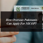 How Overseas Pakistanis Can Apply For NICOP?