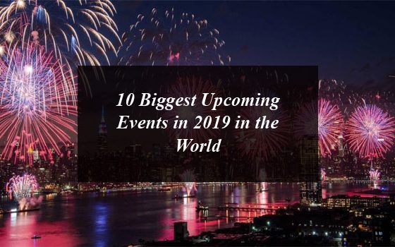 10 Biggest Upcoming Events in 2019 in the World