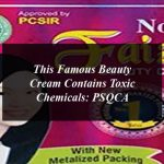 This Famous Beauty Cream Contains Toxic Chemicals: PSQCA