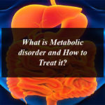 What is Metabolic Disorder and How to Treat it?