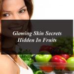 Glowing Skin Secrets Hidden In Fruits