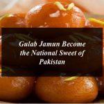 Gulab Jamun Become the National Sweet of Pakistan