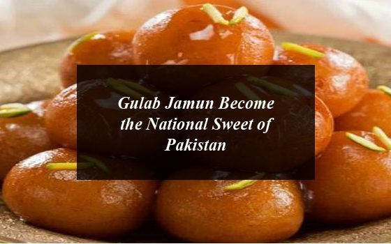 Gulab Jamun Become the National Sweet of Pakistan