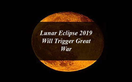 Lunar Eclipse 2019 Will Trigger Great War Whose Winner Will be Israel