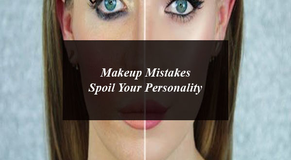 Makeup Mistakes Spoil Your Personality