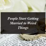 People Start Getting Married to Weird Things