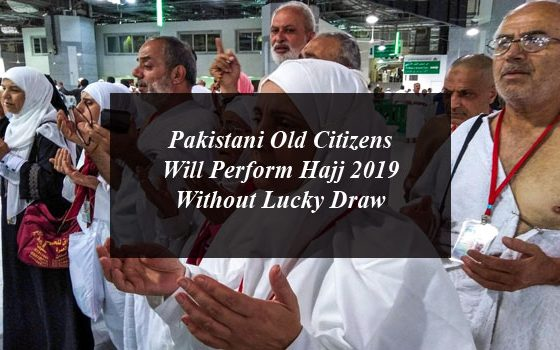 Pakistani Old Citizens will Perform Hajj 2019 Without Lucky Draw
