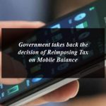 Government takes back the decision of Reimposing Tax on Mobile Balance