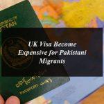 UK Visa Become Expensive for Pakistani Migrants
