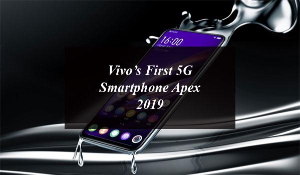 Vivo's First 5G Smartphone Apex 2019