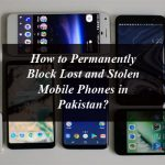How to Permanently Block Lost and Stolen Mobile Phones in Pakistan?