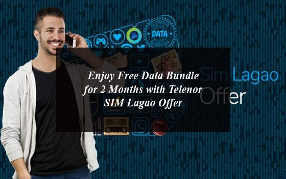 Enjoy Free Data Bundle for 2 Months with Telenor SIM Lagao Offer