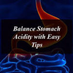 Balance Stomach Acidity with Easy Tips