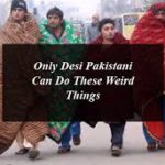 Only Desi Pakistani Can Do These Weird Things