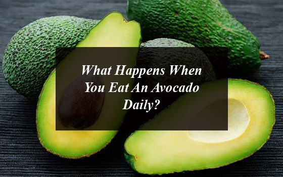 What Happens When You Eat An Avocado Daily?
