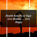 Health Benefits of Yoga: Live Healthy…. Live Happy