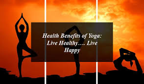 Health Benefits of Yoga: Live Healthy…. Live Happy