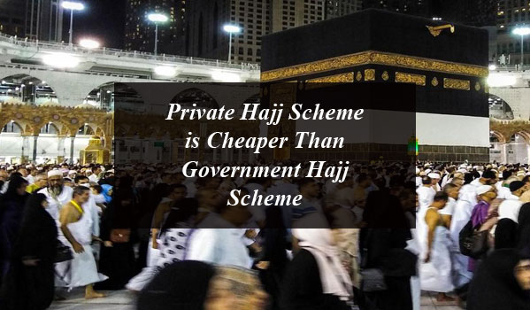 Private Hajj Scheme is Cheaper Than Government Hajj Scheme
