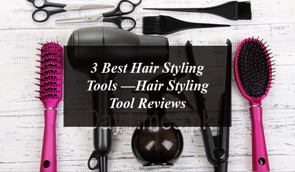 3 Best Hair Styling Tools —Hair Styling Tool Reviews