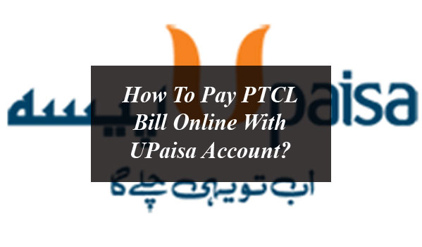 Pay PTCL Bill Online With UPaisa Account