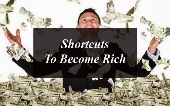 Shortcuts To Become Rich