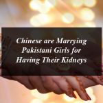 Chinese are Marrying Pakistani Girls for Having Their Kidneys