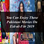 You Can Enjoy These Pakistani Movies On Eid-ul-Fitr 2019