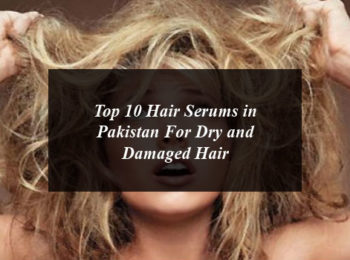 Top 10 Hair Serums in Pakistan For Dry and Damaged Hair