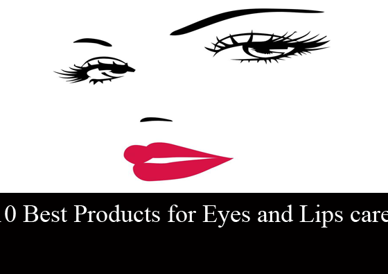 10 Best Products for Eyes and Lips Care