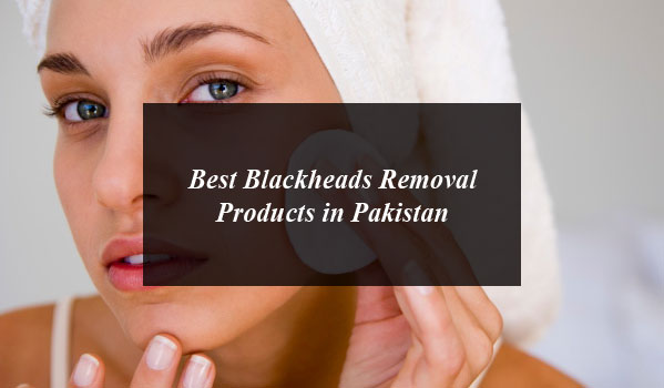Best Blackheads Removal Products in Pakistan