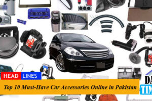 Top 10 Must-Have Car Accessories Online in Pakistan