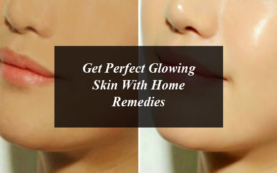 Get Perfect Glowing Skin With Home Remedies