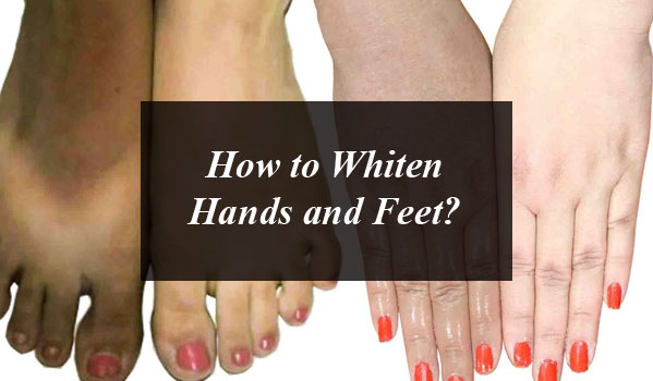 How to Whiten Hands and Feet?