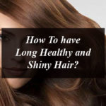 How to have long healthy and shiny hair with some tips and trick and home remedies.
