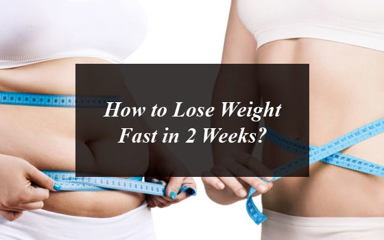 How to Lose Weight Fast in 2 Weeks?